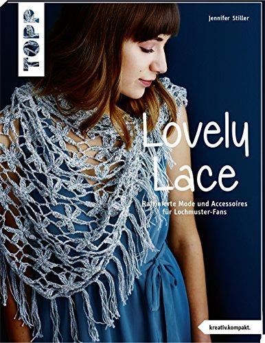 Lovely Lace (kreativ.kompakt): Raffinierte Häkelmode und Accessoires für Lochmuster-Fans