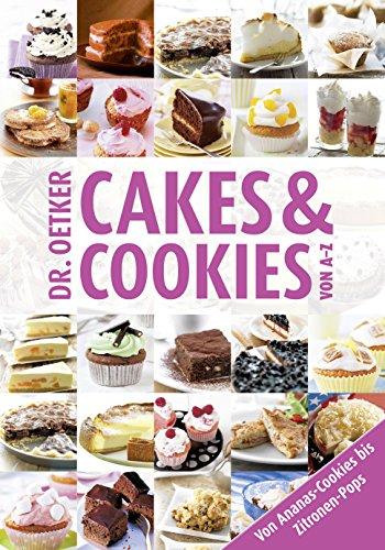 Cakes & Cookies von A-Z: Von Ananas-Cookies bis Zitronenpops (A-Z Reihe)