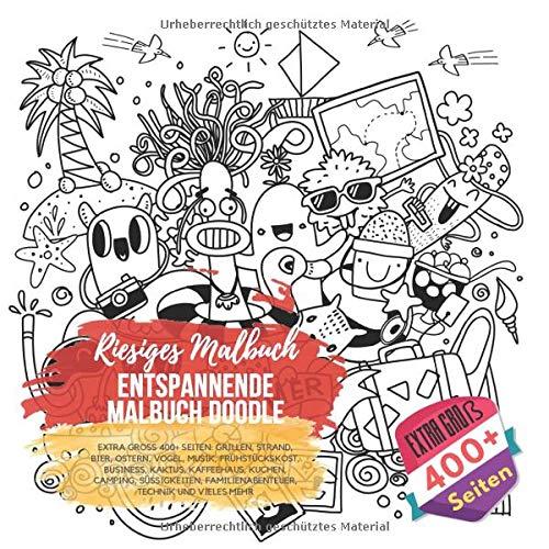 Entspannende Malbuch Doodle. Riesiges Malbuch. Extra groß 400+ Seiten: Grillen, Strand, Bier, Ostern, Vogel, Musik, Frühstückskost, Business, Kaktus, ... Familienabenteuer, Technik und vieles mehr