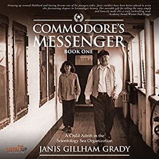Commodore's Messenger     A Child Adrift in the Scientology Sea Organization, Book 1              By:                                                                                                                                 Janis Gillham-Grady                               Narrated by:                                                                                                                                 Jennifer Moore                      Length: 14 hrs and 38 mins     1 rating     Overall 3.0
