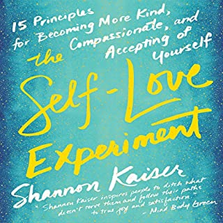 The Self-Love Experiment     Fifteen Principles for Becoming More Kind, Compassionate, and Accepting of Yourself              Written by:                                                                                                                                 Shannon Kaiser                               Narrated by:                                                                                                                                 Shannon Kaiser                      Length: 7 hrs and 24 mins     10 ratings     Overall 4.2