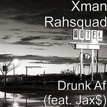 Drunk Af (feat. Jax$)