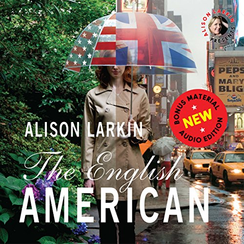 The English American     A Novel              By:                                                                                                                                 Alison Larkin                               Narrated by:                                                                                                                                 Alison Larkin                      Length: 10 hrs and 30 mins     10 ratings     Overall 4.3