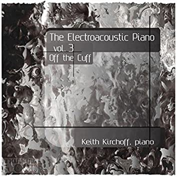 The Electroacoustic Piano, Vol. Three: Off the Cuff