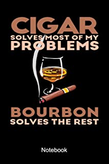 Cigar Solves Most Of My Problems Bourbon Solves The Rest Notebook: Cigar Tasting Notebook A Nice Bourbon Whiskey Cigar Smoker Gift