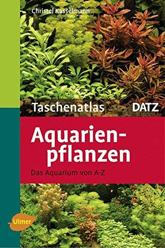 Taschenatlas Aquarienpflanzen: Das Aquarium von A - Z (Taschenatlanten)