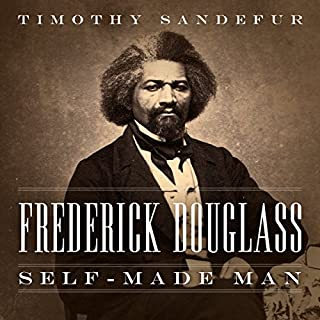 Frederick Douglass: Self-Made Man                   By:                                                                                                                                 Timothy Sandefur                               Narrated by:                                                                                                                                 Timothy Sandefur                      Length: 4 hrs and 39 mins     66 ratings     Overall 4.9