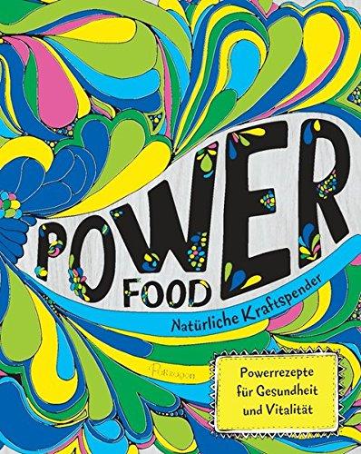 Power Food - Natürliche Kraftspender: Powerrezepte für Gesundheit und Vitalität