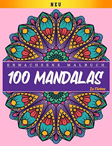 Erwachsenes Malbuch : 100 Mandalas Zu Farben: Mandalas Malbuch für Erwachsene | Schöne Mandalas Malbuch | Entspannende Mandalas Designs | (8,5 x 11 IN)