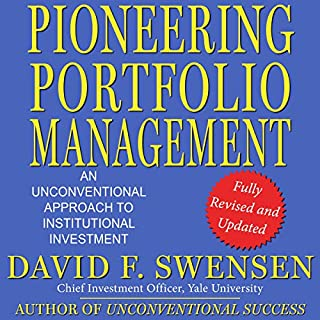 Pioneering Portfolio Management     An Unconventional Approach to Institutional Investment, Fully Revised and Updated              By:                                                                                                                                 David F. Swensen                               Narrated by:                                                                                                                                 Scott R. Pollak                      Length: 17 hrs and 47 mins     1 rating     Overall 4.0
