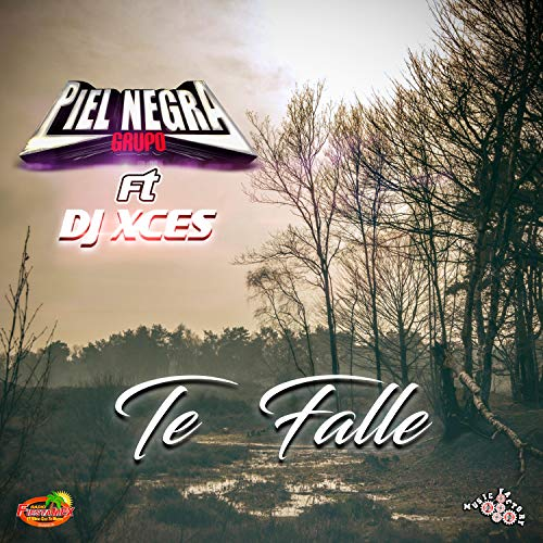 Te Falle - Grupo Piel Negra (feat. Dj X'ces)
