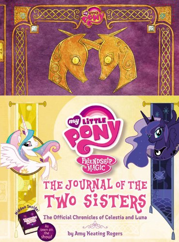 The Journal of the Two Sisters: The Official Chronicles of Princesses Celestia and Luna