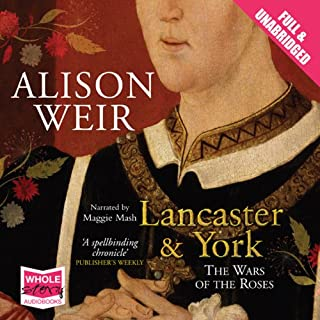 Lancaster and York     The Wars of the Roses              By:                                                                                                                                 Alison Weir                               Narrated by:                                                                                                                                 Maggie Mash                      Length: 22 hrs and 9 mins     24 ratings     Overall 4.2