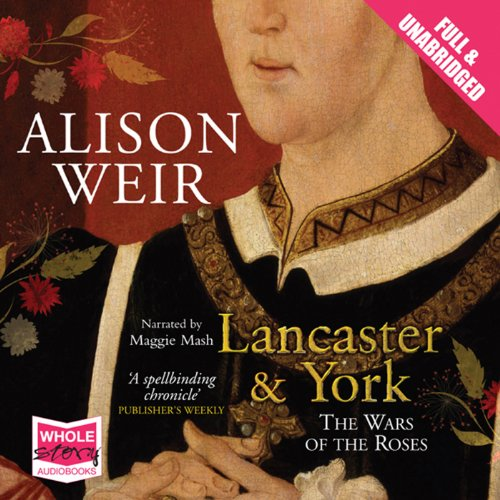 Lancaster and York     The Wars of the Roses              De :                                                                                                                                 Alison Weir                               Lu par :                                                                                                                                 Maggie Mash                      Durée : 22 h et 9 min     Pas de notations     Global 0,0