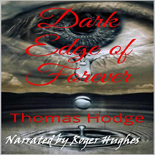 Dark Edge of Forever, Part One                   Written by:                                                                                                                                 Thomas Hodge                               Narrated by:                                                                                                                                 Roger Hughes                      Length: 27 mins     Not rated yet     Overall 0.0