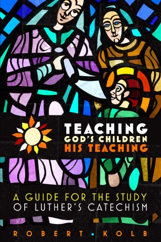 Teaching God's Children His Teaching: A guide for the study of Luther's Catechism