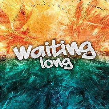 Waiting Long