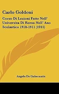 Carlo Goldoni: Corso Di Lezioni Fatte Nell' Universita Di Roma Nell' Ano Scolastico 1910-1911 (1911)