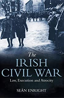 The Irish Civil War: Law, Execution and Atrocity