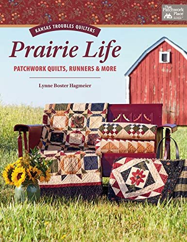 Kansas Troubles Quilters Prairie Life: Patchwork Quilts, Runners & More