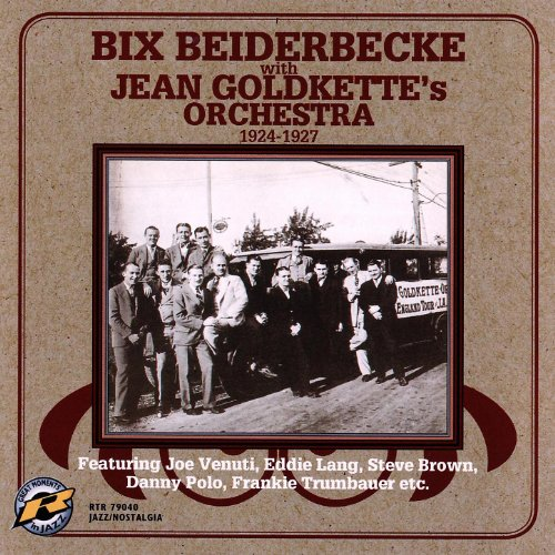 Bix Beiderbecke With Jean Goldkette's Orchestra: 1924-1927