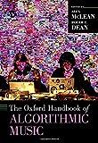 The Oxford Handbook of Algorithmic Music (Oxford Handbooks)