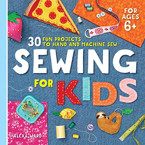 Sewing For Kids: 30 Fun Projects to Hand and Machine Sew (English Edition)