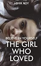 Believe In Yourself: The Girl Who Loved