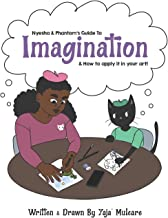 Nyesha & Phantom's Guide to Imagination: How to apply imagination to your art! PDF