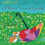 Harvey e l'Uovo di Pasqua al Cioccolato: Le avventure di un topolino delle risaie