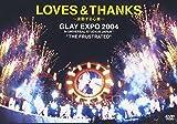 "LOVES THANKS~波動する心音~ GLAY EXPO 2004 in UNIVERSAL STUDIO JAPAN TM ""THE FRUSTRATED"" DVD"