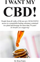 I Want My CBD: People from all walks of life are now DEMANDING access to a remarkable healing substance contained in a plant held hostage for more than 70 years! Its benefits are staggering!