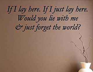 If I lay here. If I just lay here. WOuld you lie with me and just forget the world? Vinyl Wall Saying Quote Words Decal - Vinyl Quote Me