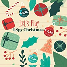Let's Play I Spy Christmas: Awesome and Perfect Interactive Picture Book For 2-5 Year Old. Fun Guessing Nice Book For Pres...