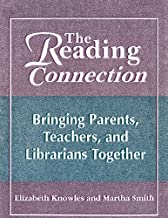 The Reading Connection: Bringing Parents, Teachers, and Librarians Together: Bringing Parents, Teachers and Librarians Together