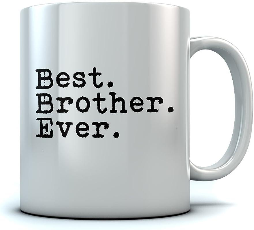 Best Brother Ever Coffee Mug Christmas Gift For Brother From Sibling Novelty Gift For Coffee Tea Lovers Cool Birthday Gift For Siblings Gift For Him Sturdy Mug 11 Oz White