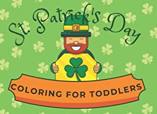 St. Patrick's day Coloring Book for Toddlers: Baby's First Book Big and Simple Drawings Fun & Cute Gift Ideas for Preschoo...
