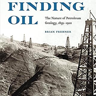Finding Oil     The Nature of Petroleum Geology, 1859-1920              By:                                                                                                                                 Brian Frehner                               Narrated by:                                                                                                                                 R.T. McKnight                      Length: 5 hrs and 37 mins     7 ratings     Overall 4.0