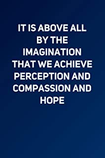It is above all by the imagination that we achieve perception and compassion and hope: Lined Notebook