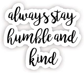 Always Stay Humble and Kind - Inspirational Quote Stickers - 2.5