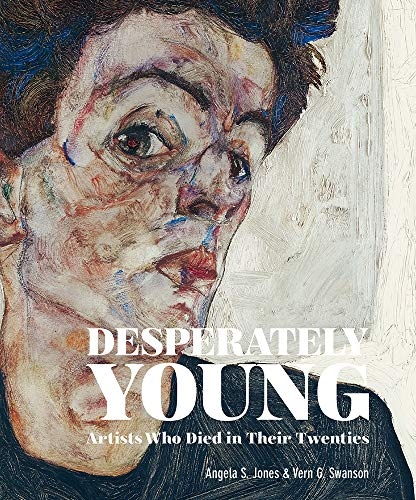 Compare Textbook Prices for Desperately Young: Artists Who Died in Their Twenties  ISBN 9781788840842 by Jones, Angela S.,Swanson, Vern G