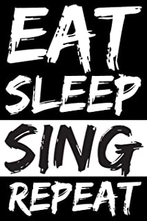 Eat Sleep Sing Repeat: Blank Lined Notebook