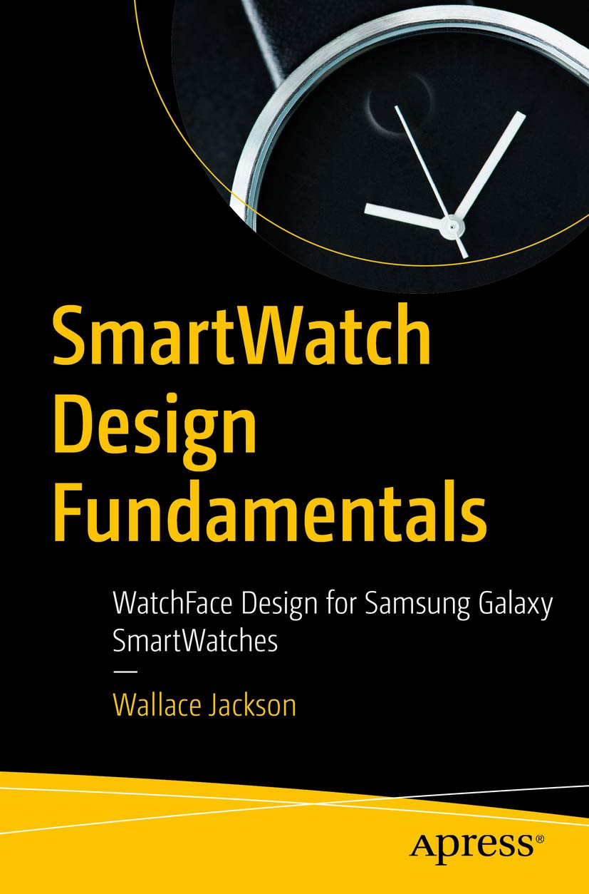 SmartWatch Design Fundamentals : WatchFace Design for Samsung Galaxy SmartWatches (English Edition)