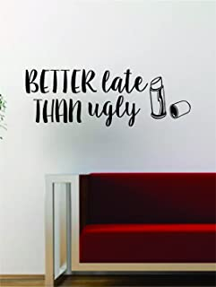 Better Late Than Ugly Quote Wall Decal Sticker Vinyl Art Words Decor Inspirational Funny Make Up Lipstick Girl Teen