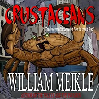 Crustaceans                   By:                                                                                                                                 William Meikle                               Narrated by:                                                                                                                                 James Conlan                      Length: 4 hrs and 22 mins     4 ratings     Overall 4.3