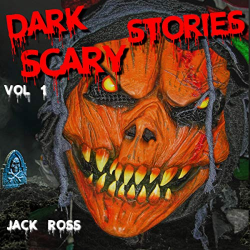 Dark Scary Stories: Vol 1: Five Horror & Ghost Short Tales to Tell in the Dark, for Kids, Teens, and Adults of All Ages