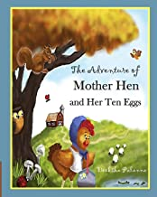 The Adventure of Mother Hen and Her Ten Eggs: (An amusing tale of courage and hope)