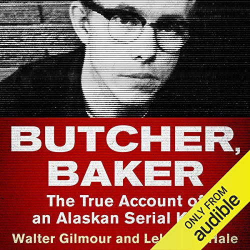 Butcher, Baker Audiobook By Walter Gilmour,                                                                                        Leland E. Hale cover art