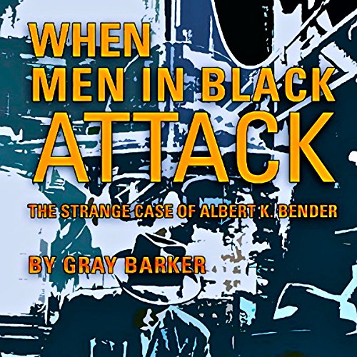 When Men in Black Attack: The Strange Case of Albert K. Bender cover art