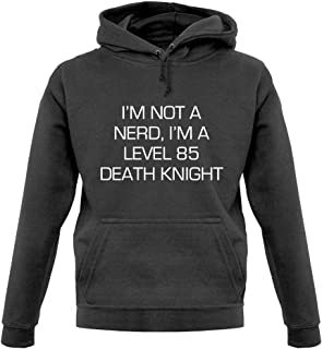 Teesh I'm Not A Nerd, I'm A Level 85 Death Knight - Unisex Hoodie/Hooded Top - Charcoal - XXL